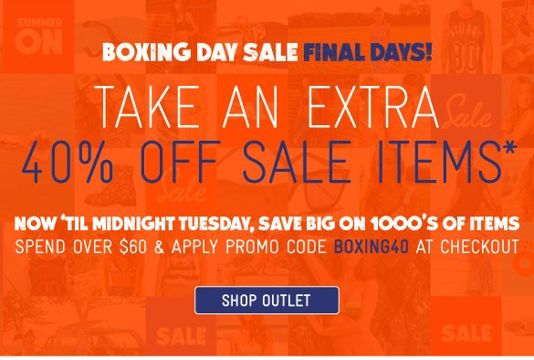 Boxing Day Sale Final Days - Extra 40% Off Sale Items*