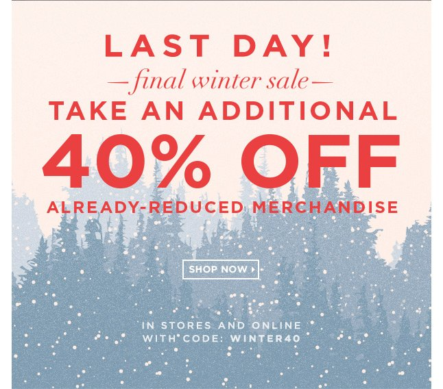 LAST DAY! Take An Extra 40% Off Already-Reduced Merchandise!
