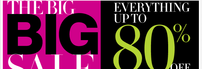 The Big Big Sale - Everything Up to 80% Off!