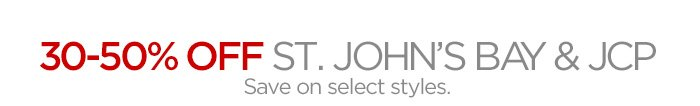 30 - 50% OFF ST. JOHN'S BAY & JCP. Save on select styles