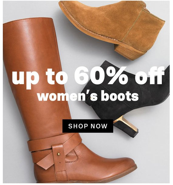 up to 60% off women's boots. Shop Now