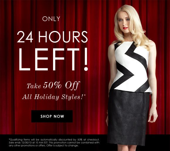 ONLY 24 HOURS LEFT to take 50% Off All Holiday Styles!