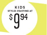 KIDS STYLES STARTING AT $9.49