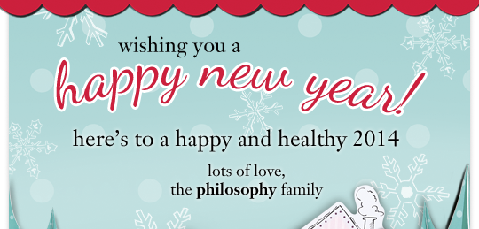 wishing you a happy new year! here's to a happy and healthy 2014 lots of love, the philosophy family