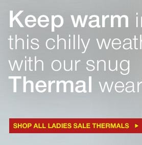 Keep warm in this chilly weather with our snug Thermal wear