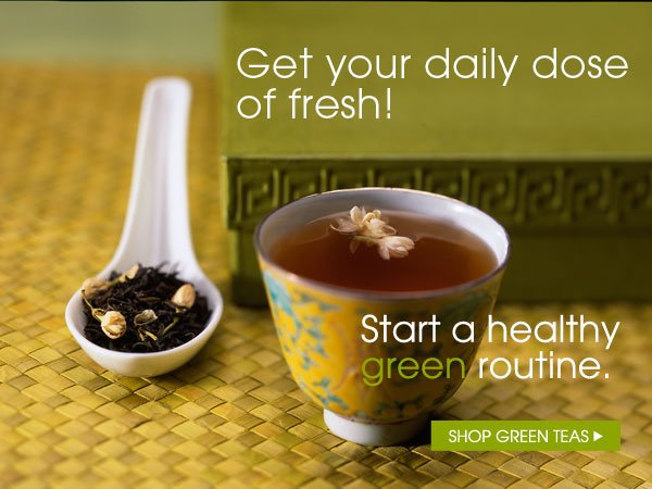 Get your daily does of fresh! Start a green routine. Shop Green Teas...