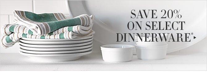 SAVE 20% ON SELECT DINNERWARE*
