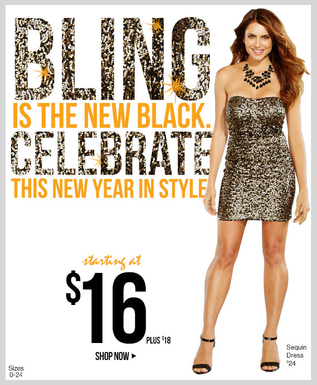 BLING is the NEW BLACK! Celebrate the New Year in Style - Starting at $16. Plus $18. SHOP NOW!