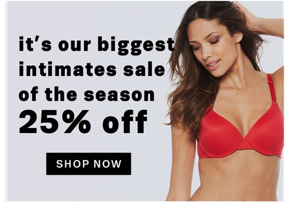 It's our biggest intimates sale of the season 25% off. Shop Now
