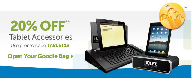 20% OFF** Tablet Accessories Use promo code TABLET13 - Open Your Goodie Bag