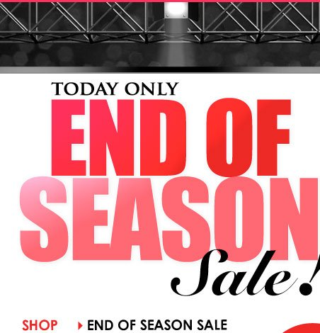 1-Day, Huge END OF SEASON SALE! Shop Now!