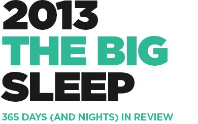 2013 The Big Sleep. 365 days (and nights) in review.
