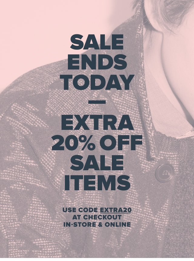 Sale Ends Today—Extra 20% Off Sale Items