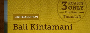 LIMITED EDITION -- Bali Kintamani -- 3  ROASTS ONLY -- First Roast Thurs. 1/2