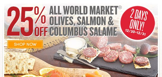 2 Days Only! Save 25% on All World Market Olives, Salmon & Columbus Salame