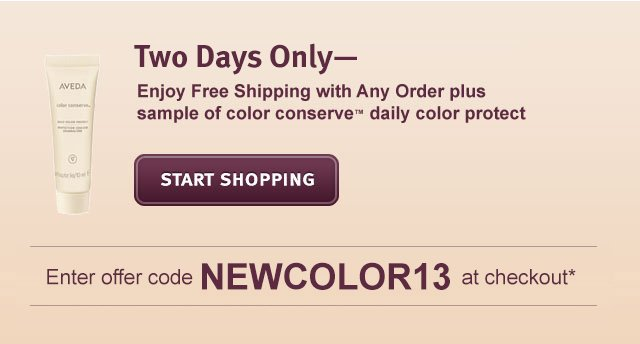two days only. enjoy free shipping with any order plus sample of color conserve daily color protect. shart shopping.
