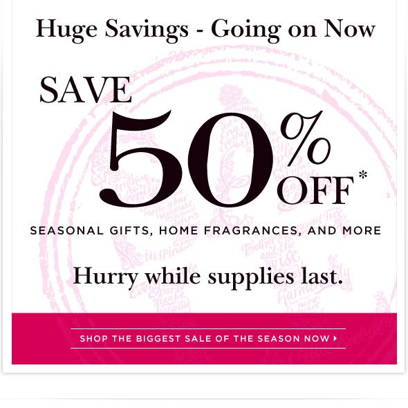 Save 50% off seasonal gifts, home fragrance and more.