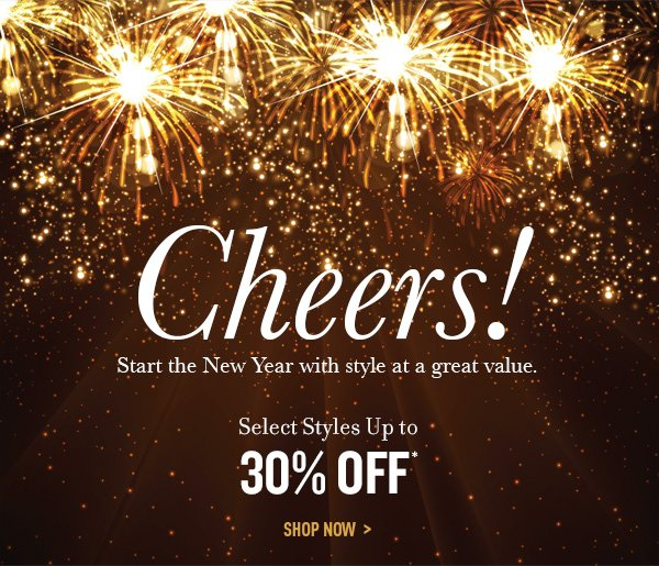 Cheers!  Select Styles up to 30% Off