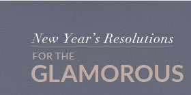 New Year's resolutions for the glamorous