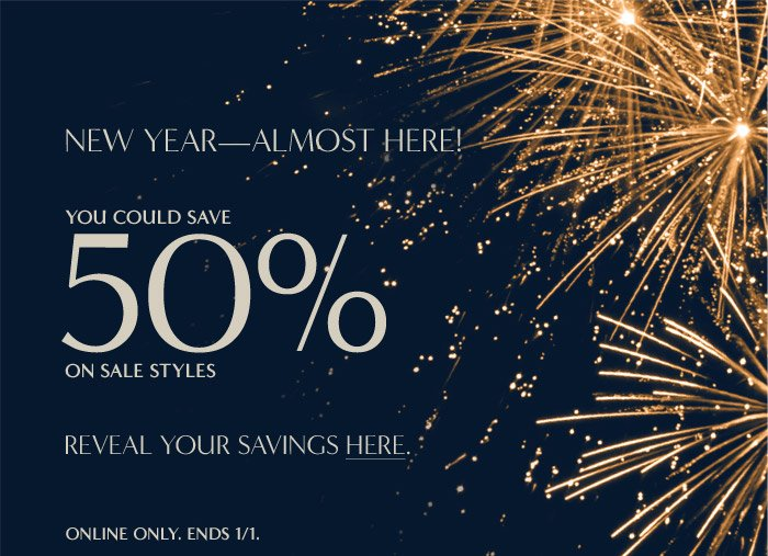 NEW YEAR-ALMOST HERE! | YOU COULD SAVE 50% ON SALE STYLES