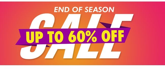 ENDS OF SEASON SALE UP TO 60% OFF