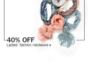 40% off ladies' fashion neckware.