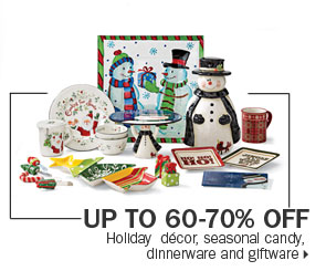 zup to 60-70% off holiday décor,  seasonal candy, dinnerware and giftware.