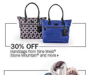 30% off handbags from Nine West®,  Stone Mountain® and more.