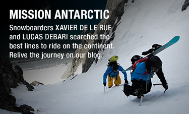 MISSION ANTARCTIC - Snowboarders Xavier de le Rue and Lucas DeBari searched the best lines to ride on the continent. Relive the journey on our blog.