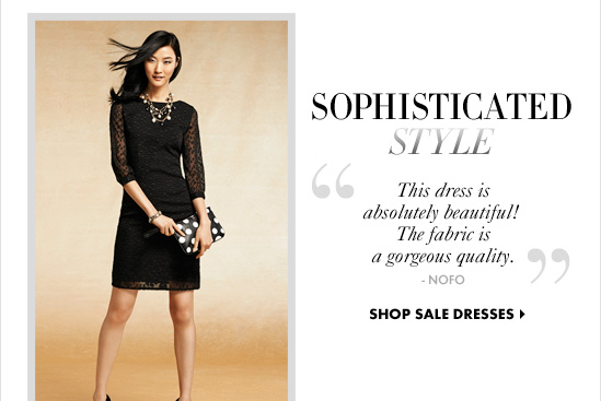 "SOPHISTICATED STYLE ""This dress is absolutely beautiful!  The fabric is a gorgeous quality."" -NOFO  SHOP SALE DRESSES"
