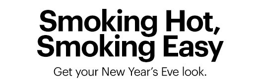 Smoking Hot, Smoking Easy Get your New Year's Eve look