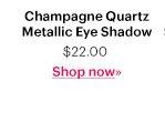Champagne Quartz Metallic Eye Shadow, $22 Shop Now