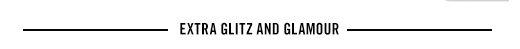 EXTRA GLITZ AND GLAMOUR