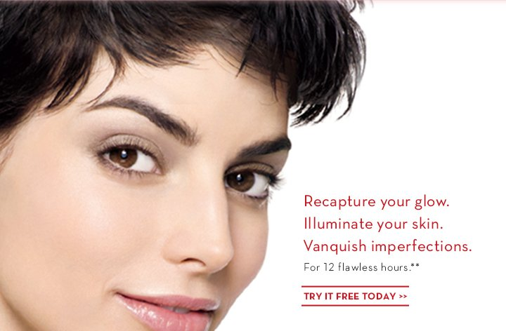 Recapture your glow. Illuminate your skin. Vanquish imperfections. For 12 flawless hours.** TRY IT FREE TODAY.