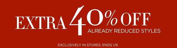 EXTRA 40% OFF ALREADY REDUCED STYLES