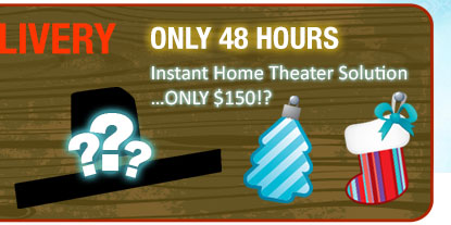 only 48 hours. instant home theater solution ... only 150usd !?