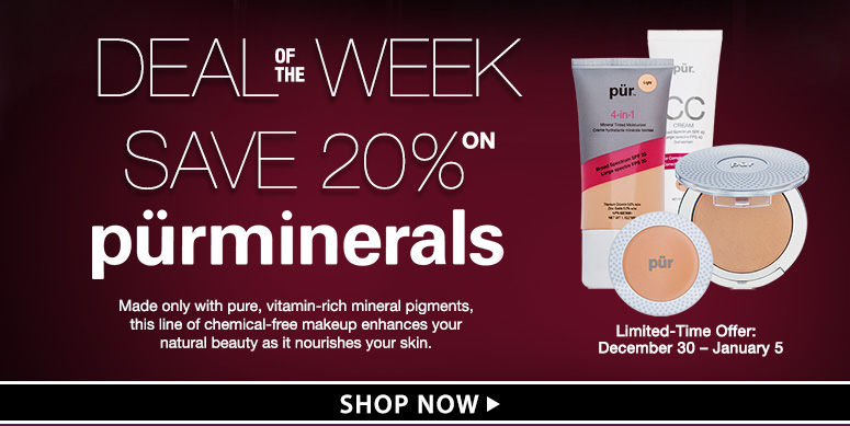 Deal of the Week: Save 20% on Pur MineralsMade only with pure, vitamin-rich mineral pigments, this line of chemical-free makeup enhances your natural beauty as it nourishes your skin.Limited-Time Offer:  December 30 – January 5Shop Now >>