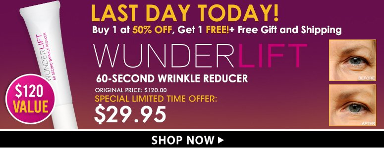 Last Day Today!Get WunderLift for only $29.95. Save 50%!Shop Now>>