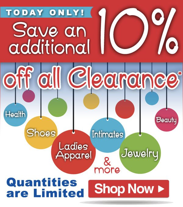 Today Only - Save an additional 10% off All Clearance - Limited Quantities - Shop Now >>