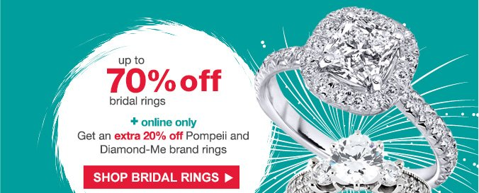 up to 70% off bridal rings + online only Get an extra 20% off Pompeii and Diamond-Me brand rings | SHOP BRIDAL RINGS