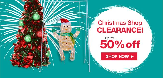 Christmas Shop CLEARANCE! | up to 50% off | SHOP NOW