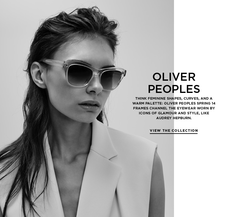 Oliver Peoples meets Audrey Hepburn Think feminine shapes, curves, and a warm palette: Oliver Peoples Spring 14 frames channel the eyewear worn by icons of glamour and style, like Audrey Hepburn.