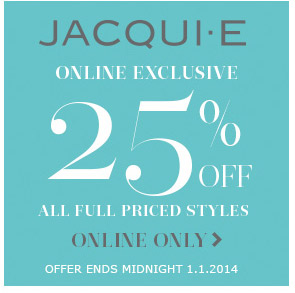 Jacqui E online exclusive 25% off all full priced styles Online Only > offer ends midnight 1.1.2014