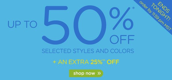 Up To 50% Off* Selected Styles And Colors + An Extra 25%** Off Now Through December 31st - shop now