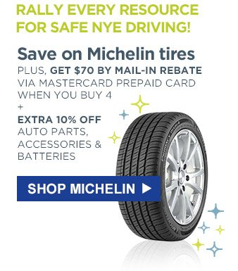 Rally every resource for safe NYE driving! | Save on Michelin tires | Plus, get $70 by mail-in rebate via MasterCard prepaid card when you buy 4 + Extra 10% off auto parts, accessories & batteries | Shop Michelin