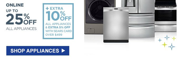 Online: Up to 25% off all appliances + Extra 10% off all appliances & extra 5% off with Sears Card over $499 | Shop Appliances