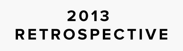 2013  2013 RETROSPECTIVE