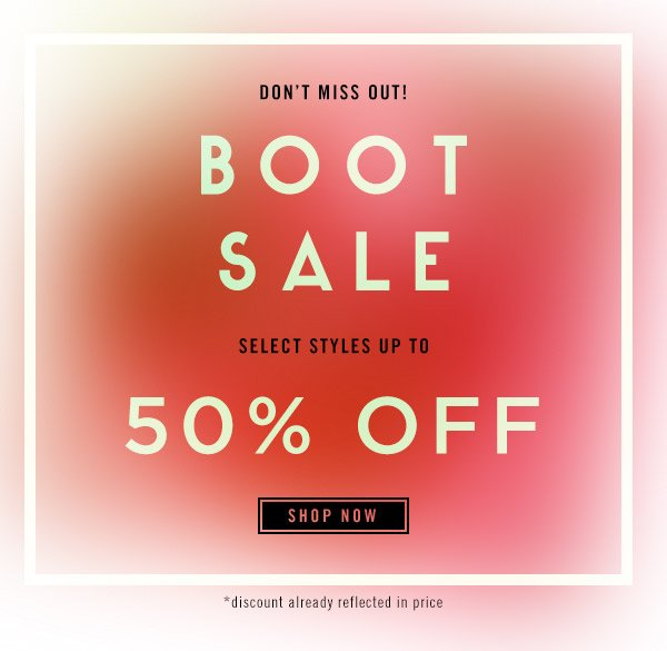 Don't miss out on the Boot Sale - Up to 50% OFF select styles!