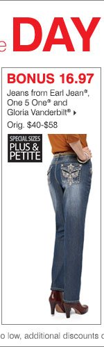 Deals of the Day - Today Online Only!  BONUS 16.97 jeans from Earl Jean®, One 5 One® and Gloria  Vanderbilt®.