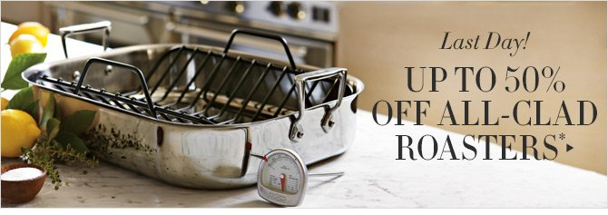 Last Day! UP TO 50% OFF ALL-CLAD ROASTERS*